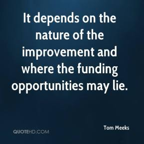 Tom Meeks  - It depends on the nature of the improvement and where the funding opportunities may lie.