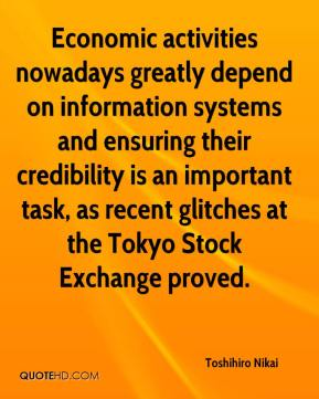 Toshihiro Nikai  - Economic activities nowadays greatly depend on information systems and ensuring their credibility is an important task, as recent glitches at the Tokyo Stock Exchange proved.