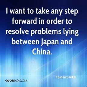 Toshihiro Nikai  - I want to take any step forward in order to resolve problems lying between Japan and China.