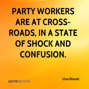 Uma Bharati  - Party workers are at cross-roads, in a state of shock and confusion.