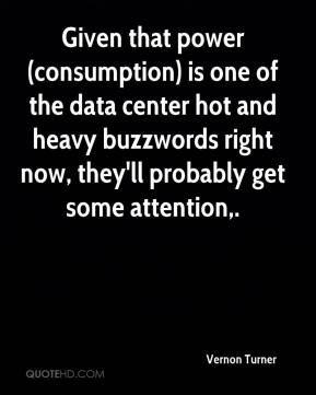 Vernon Turner  - Given that power (consumption) is one of the data center hot and heavy buzzwords right now, they'll probably get some attention.