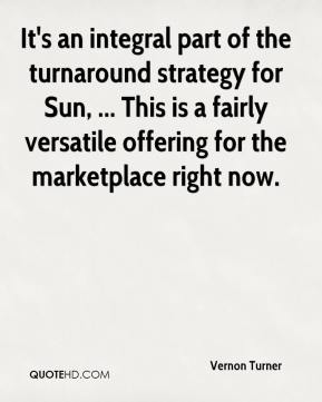 Vernon Turner  - It's an integral part of the turnaround strategy for Sun, ... This is a fairly versatile offering for the marketplace right now.