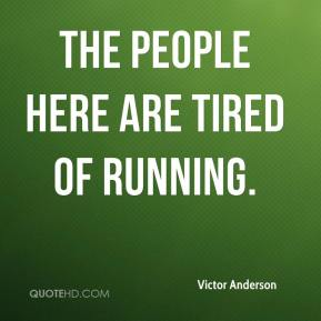 The people here are tired of running.