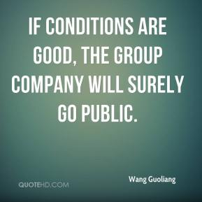 Wang Guoliang  - If conditions are good, the group company will surely go public.