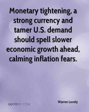 Monetary tightening, a strong currency and tamer U.S. demand should spell slower economic growth ahead, calming inflation fears.