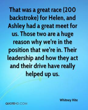 That was a great race (200 backstroke) for Helen, and Ashley had a great meet for us. Those two are a huge reason why we're in the position that we're in. Their leadership and how they act and their drive have really helped up us.