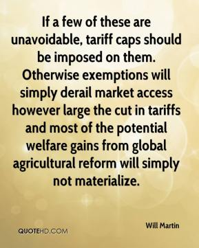If a few of these are unavoidable, tariff caps should be imposed on them. Otherwise exemptions will simply derail market access however large the cut in tariffs and most of the potential welfare gains from global agricultural reform will simply not materialize.