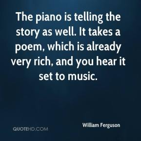 The piano is telling the story as well. It takes a poem, which is already very rich, and you hear it set to music.