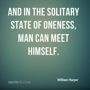 And in the solitary state of oneness, man can meet himself.