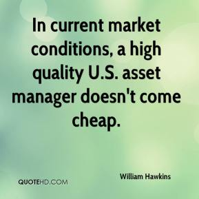 William Hawkins  - In current market conditions, a high quality U.S. asset manager doesn't come cheap.