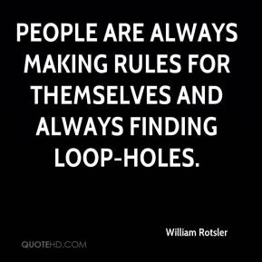 William Rotsler  - People are always making rules for themselves and always finding loop-holes.