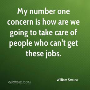 My number one concern is how are we going to take care of people who can't get these jobs.