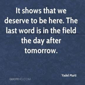 Yadel Marti  - It shows that we deserve to be here. The last word is in the field the day after tomorrow.