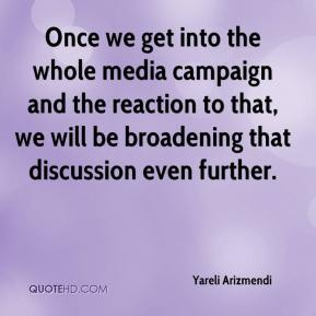 Yareli Arizmendi  - Once we get into the whole media campaign and the reaction to that, we will be broadening that discussion even further.