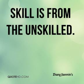 Zhang Jianmin's  - Skill is from the unskilled.