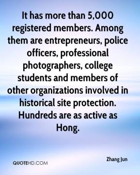 Zhang Jun  - It has more than 5,000 registered members. Among them are entrepreneurs, police officers, professional photographers, college students and members of other organizations involved in historical site protection. Hundreds are as active as Hong.