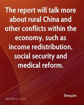 Zhang Jun  - The report will talk more about rural China and other conflicts within the economy, such as income redistribution, social security and medical reform.