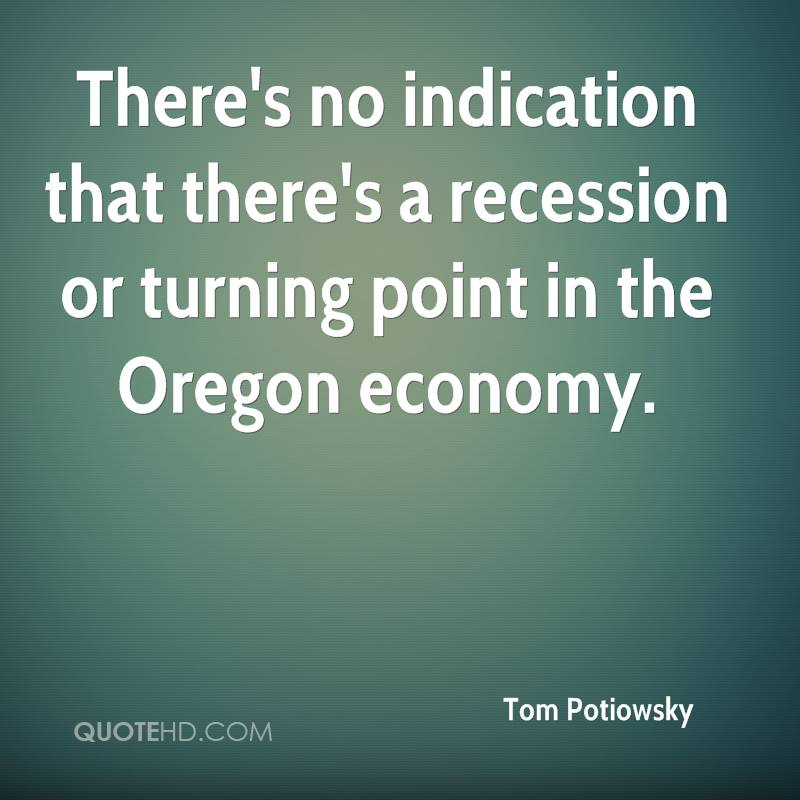 There's no indication that there's a recession or turning point in the Oregon economy.