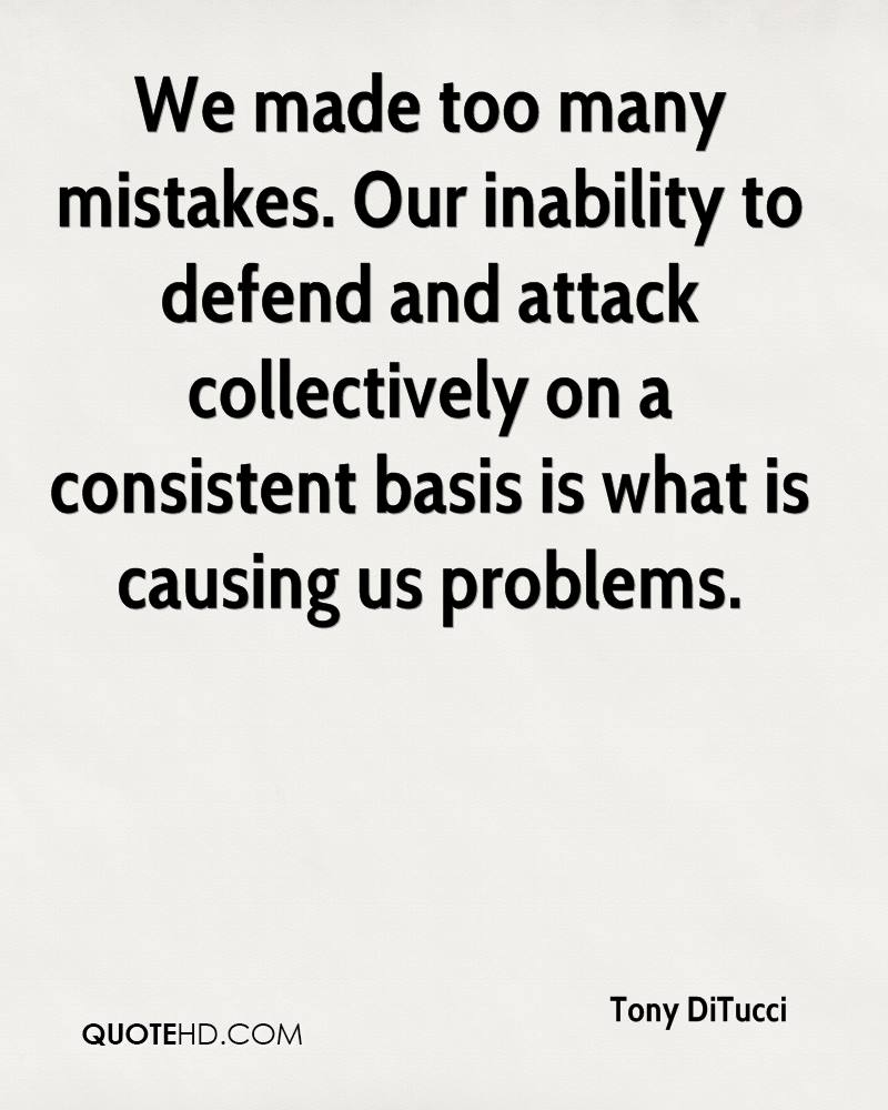 We made too many mistakes. Our inability to defend and attack collectively on a consistent basis is what is causing us problems.