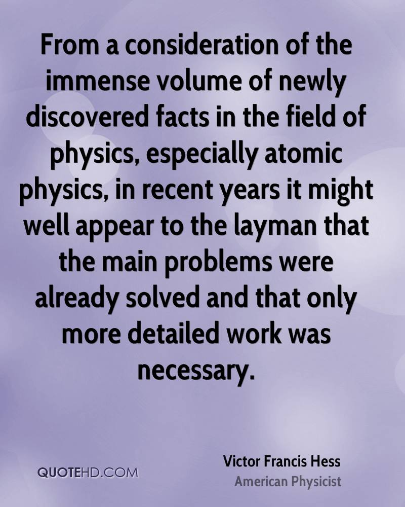 From a consideration of the immense volume of newly discovered facts in the field of physics, especially atomic physics, in recent years it might well appear to the layman that the main problems were already solved and that only more detailed work was necessary.