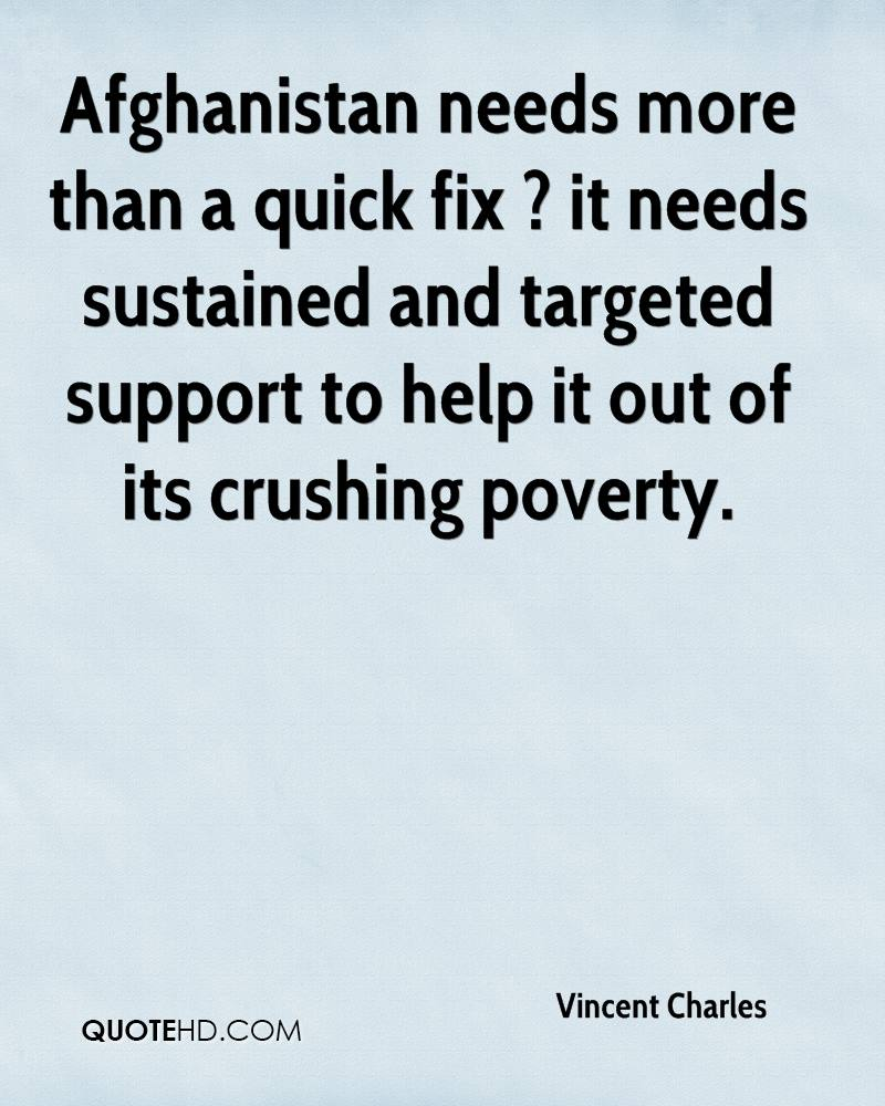 Afghanistan needs more than a quick fix ? it needs sustained and targeted support to help it out of its crushing poverty.