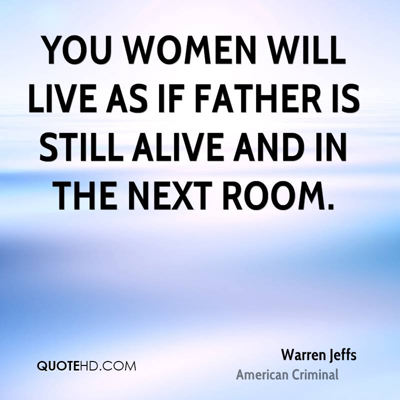 You women will live as if father is still alive and in the next room.
