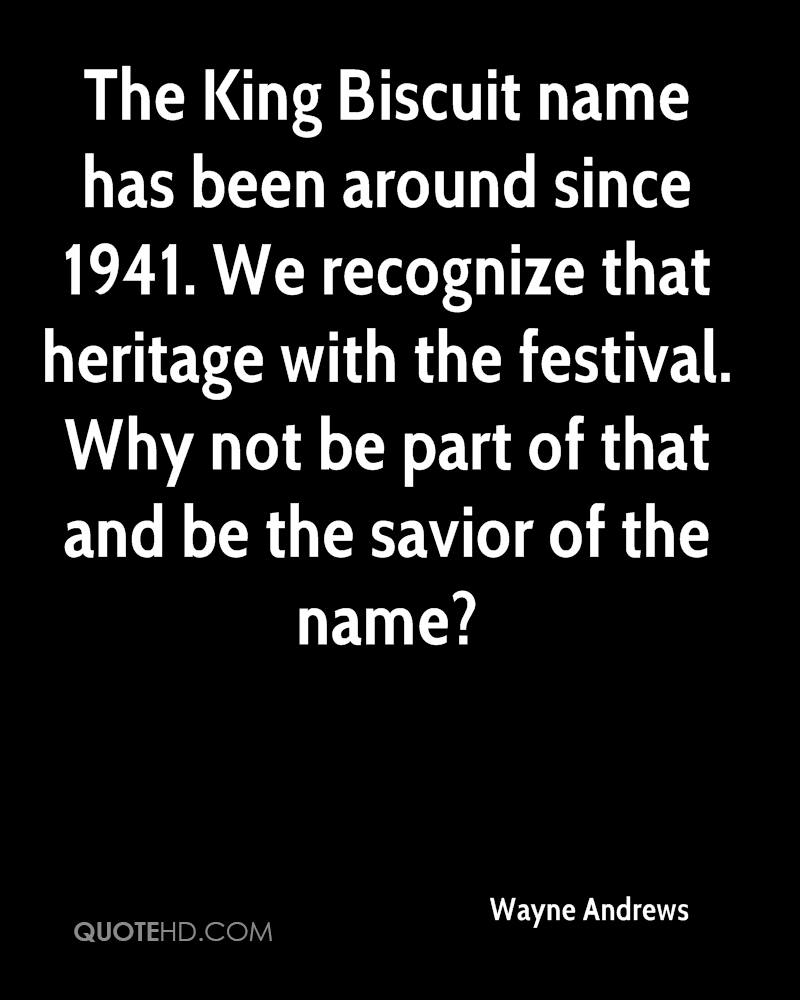 The King Biscuit name has been around since 1941. We recognize that heritage with the festival. Why not be part of that and be the savior of the name?