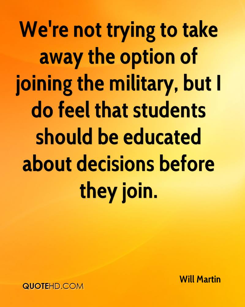 We're not trying to take away the option of joining the military, but I do feel that students should be educated about decisions before they join.