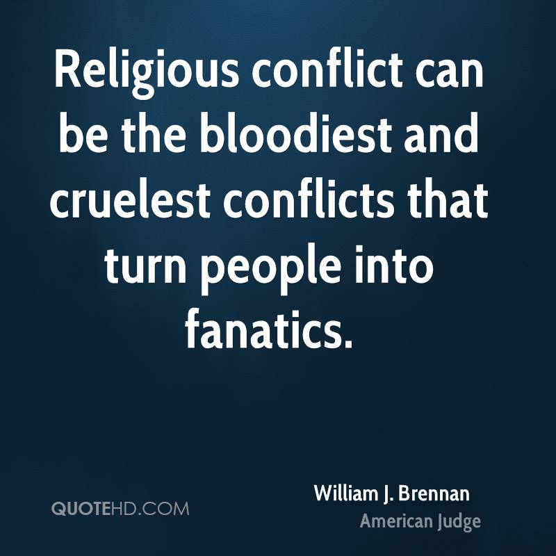 Religious conflict can be the bloodiest and cruelest conflicts that turn people into fanatics.