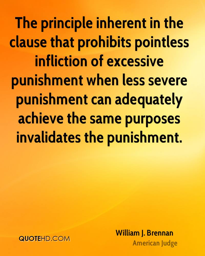 The principle inherent in the clause that prohibits pointless infliction of excessive punishment when less severe punishment can adequately achieve the same purposes invalidates the punishment.