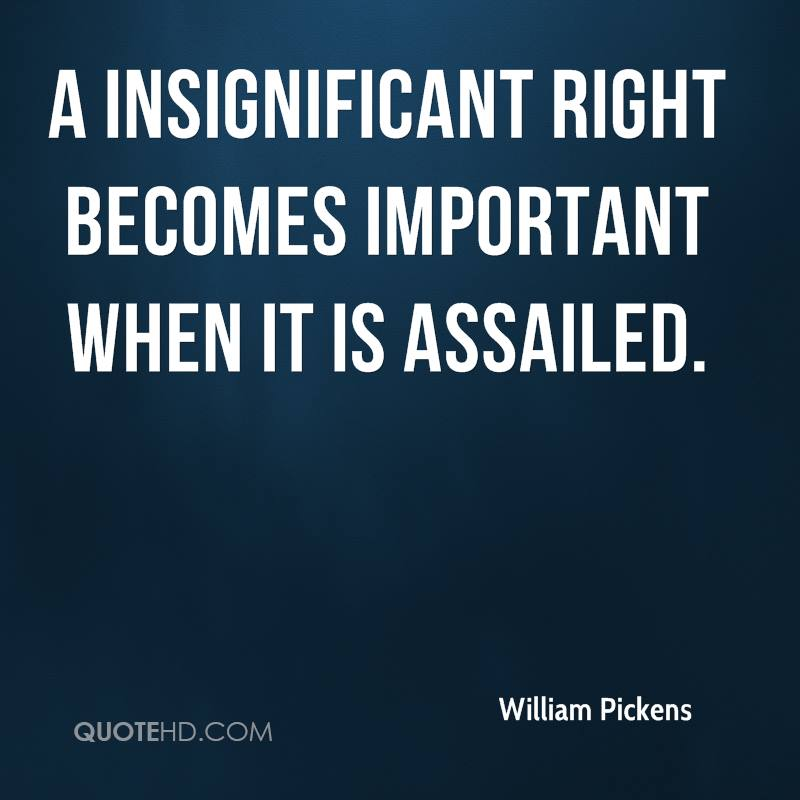 A insignificant right becomes important when it is assailed.
