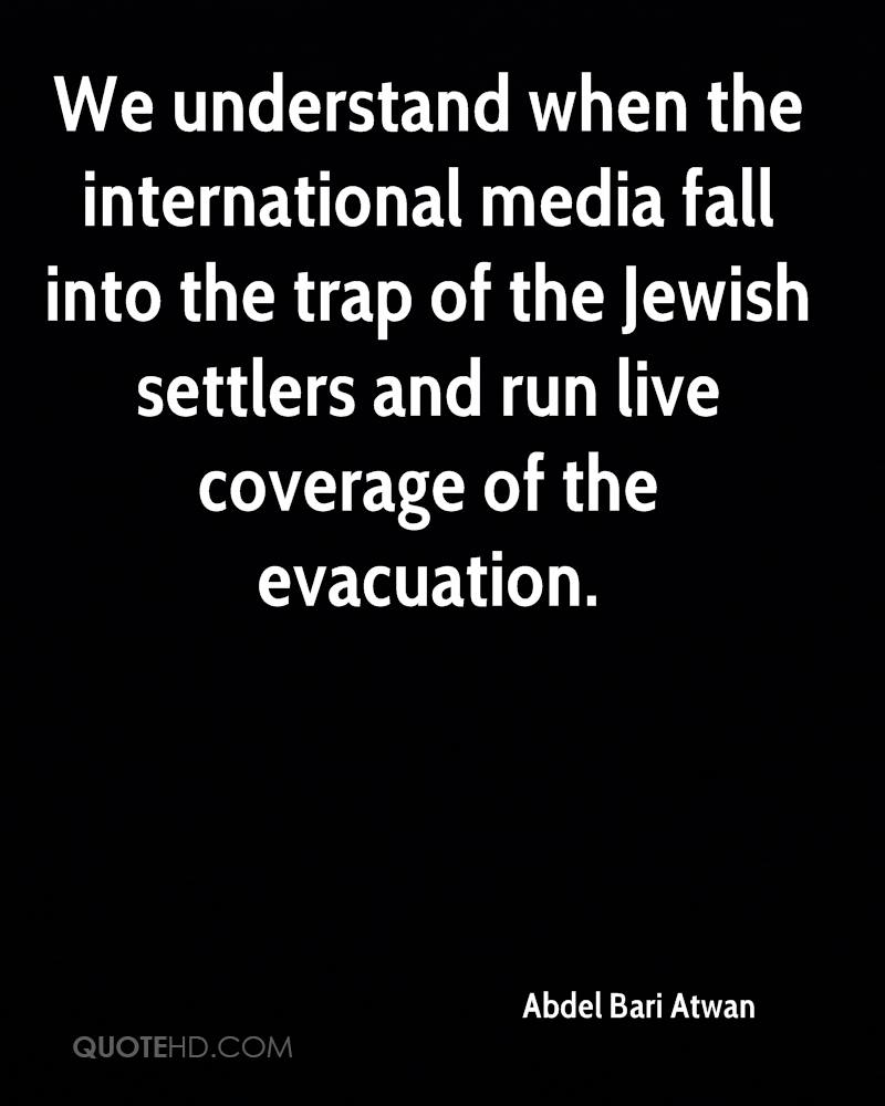 We understand when the international media fall into the trap of the Jewish settlers and run live coverage of the evacuation.