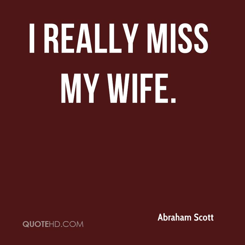 Abraham Scott Wife Quotes QuoteHD Custom Missing My Wife