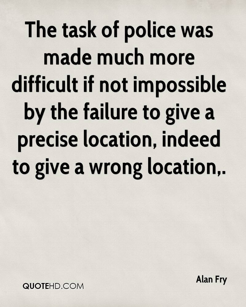 The task of police was made much more difficult if not impossible by the failure to give a precise location, indeed to give a wrong location.