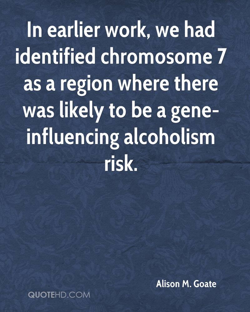 In earlier work, we had identified chromosome 7 as a region where there was likely to be a gene-influencing alcoholism risk.