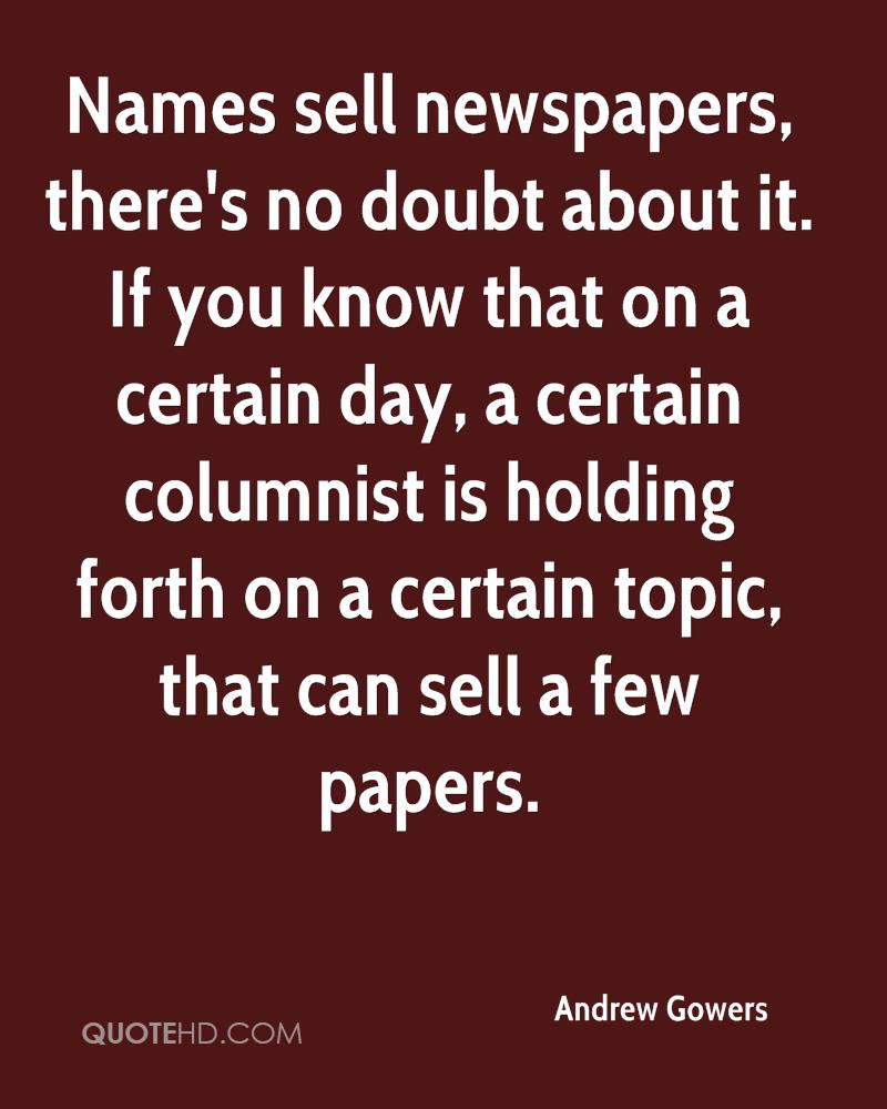 Names sell newspapers, there's no doubt about it. If you know that on a certain day, a certain columnist is holding forth on a certain topic, that can sell a few papers.