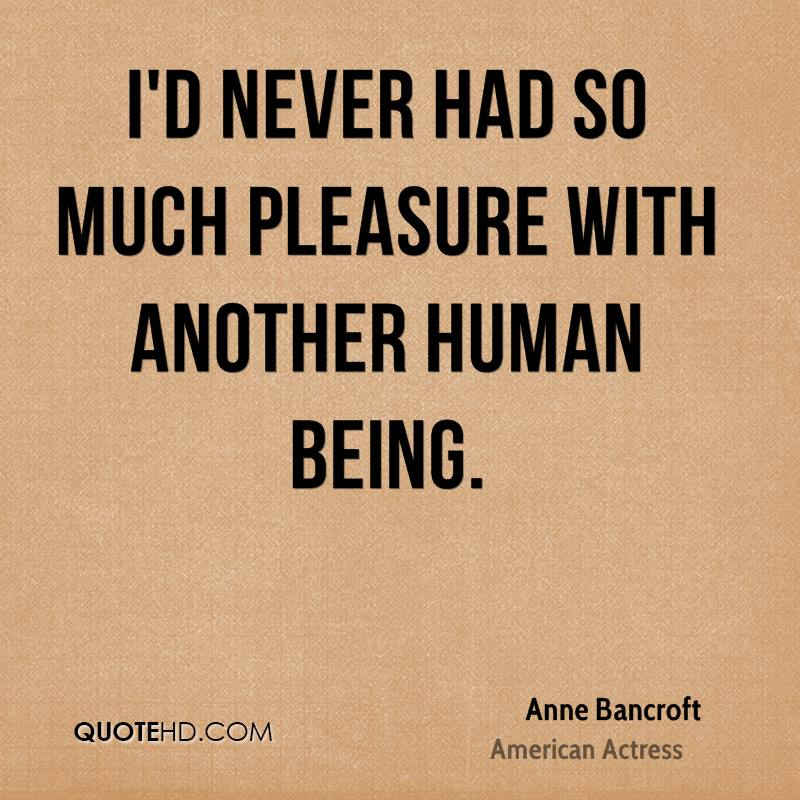 I'd never had so much pleasure with another human being.