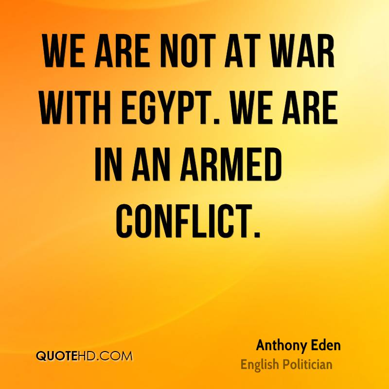 We are not at war with Egypt. We are in an armed conflict.