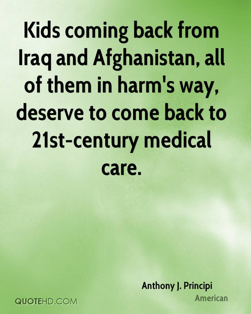 Kids coming back from Iraq and Afghanistan, all of them in harm's way, deserve to come back to 21st-century medical care.