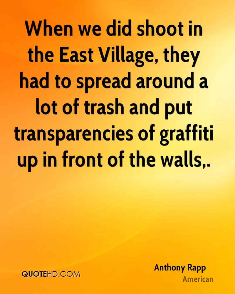 When we did shoot in the East Village, they had to spread around a lot of trash and put transparencies of graffiti up in front of the walls.