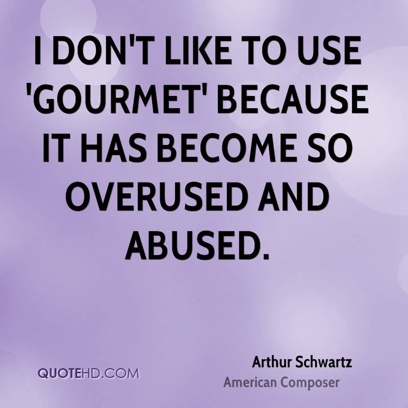 I don't like to use 'gourmet' because it has become so overused and abused.