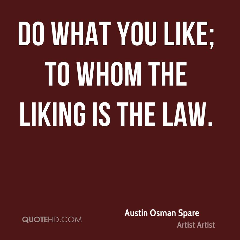 Do what you like; to whom the liking is the law.
