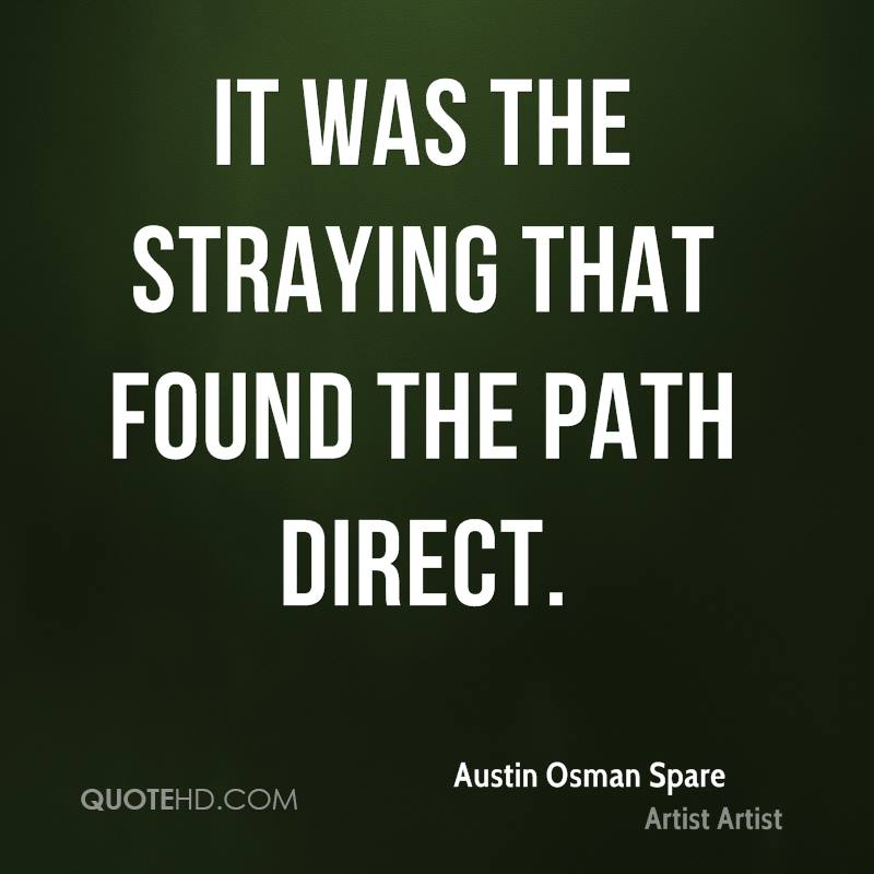 It was the straying that found the path direct.