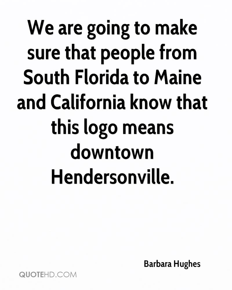 We are going to make sure that people from South Florida to Maine and California know that this logo means downtown Hendersonville.