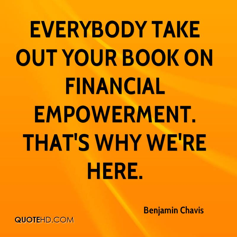 Everybody take out your book on financial empowerment. That's why we're here.