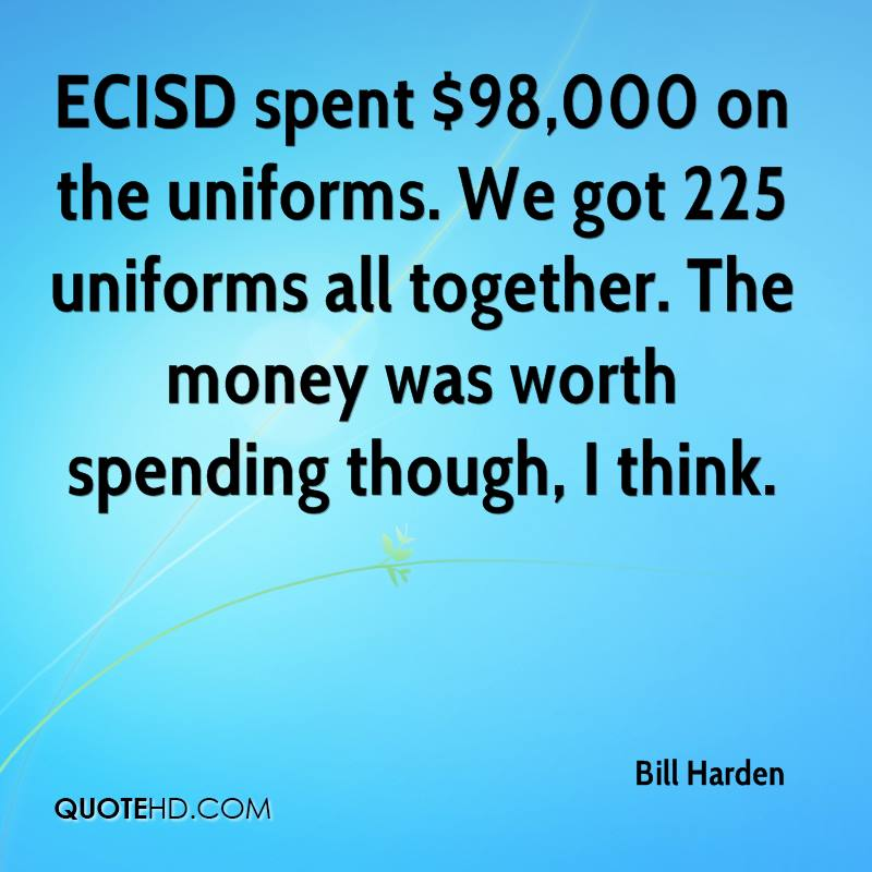 ECISD spent $98,000 on the uniforms. We got 225 uniforms all together. The money was worth spending though, I think.