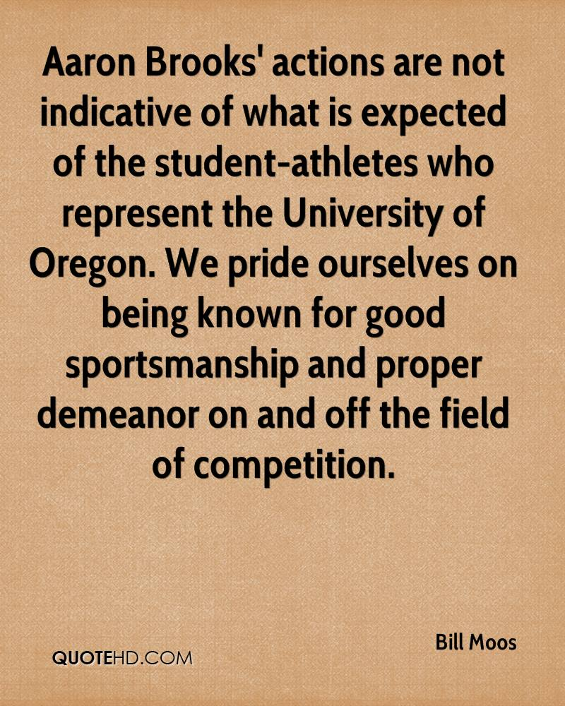 Aaron Brooks' actions are not indicative of what is expected of the student-athletes who represent the University of Oregon. We pride ourselves on being known for good sportsmanship and proper demeanor on and off the field of competition.