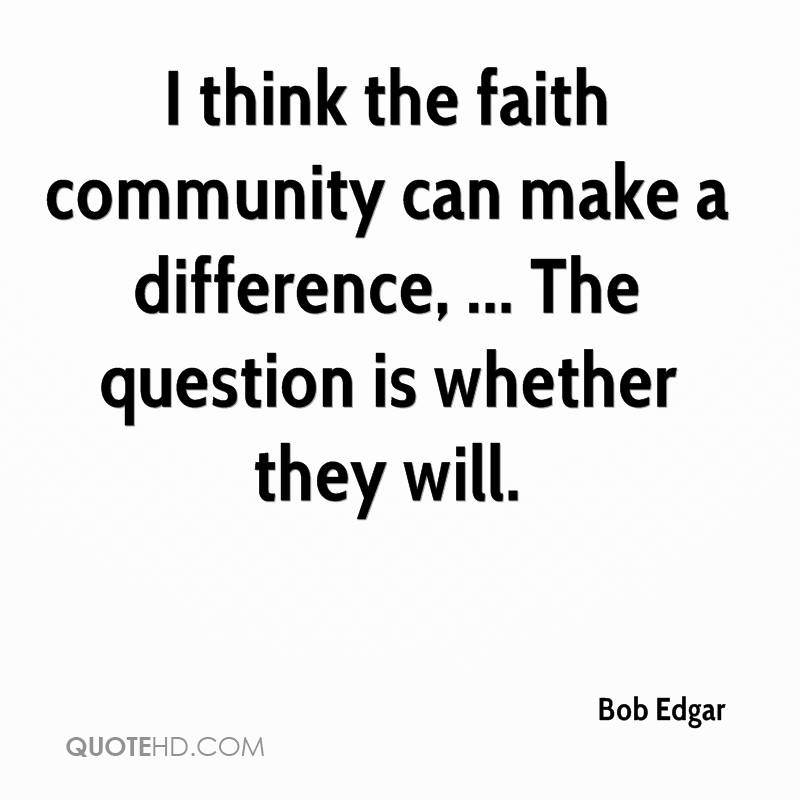 Questioning Faith Quotes: Bob Edgar Faith Quotes
