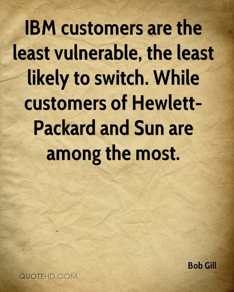 IBM customers are the least vulnerable, the least likely to switch. While customers of Hewlett-Packard and Sun are among the most.
