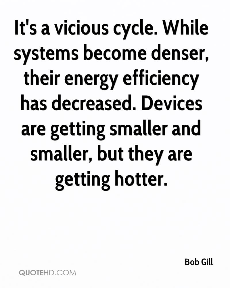 It's a vicious cycle. While systems become denser, their energy efficiency has decreased. Devices are getting smaller and smaller, but they are getting hotter.